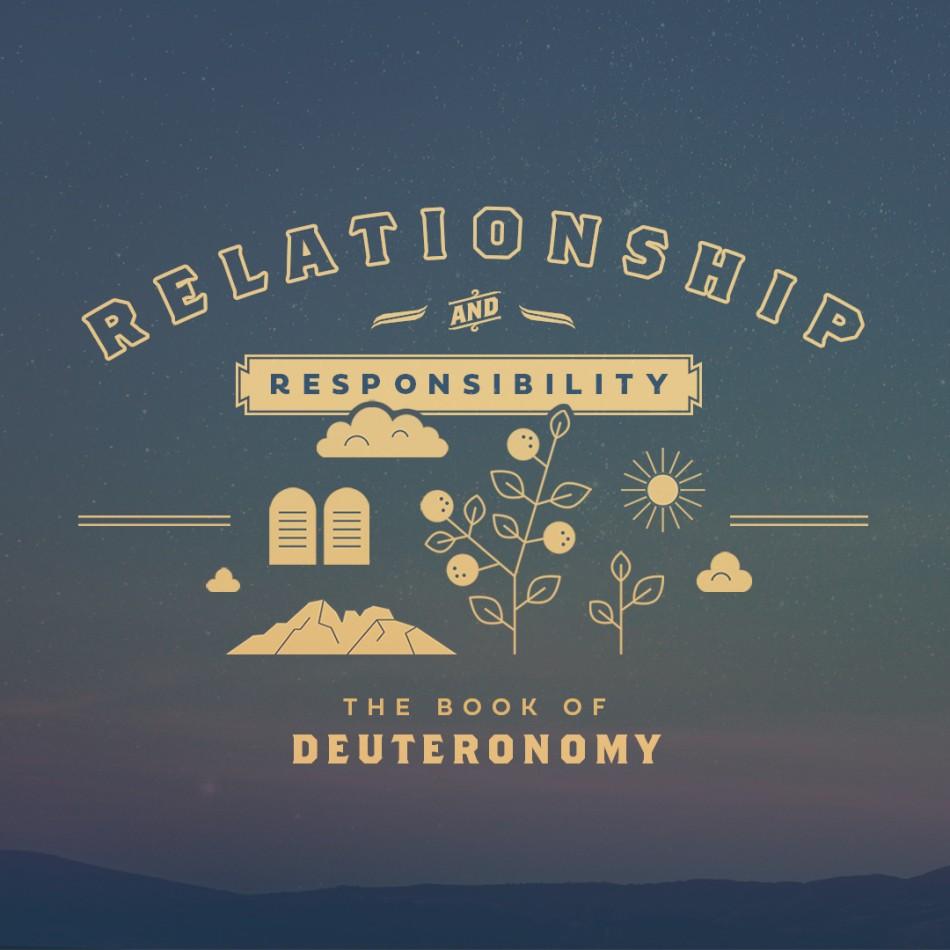 Relationship & Responsibility - Deuteronomy