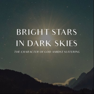 Bright Stars in Dark Skies: The Character of God Amidst Suffering