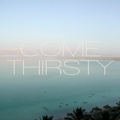 Come Thirsty