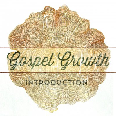 Gospel Growth: Introduction