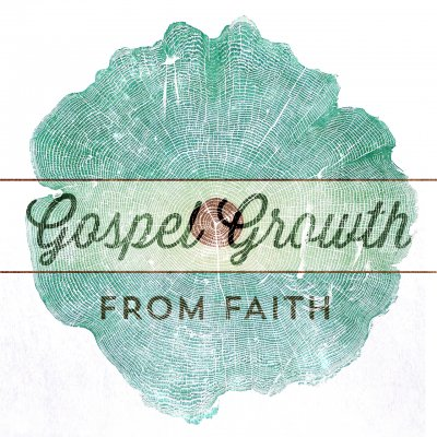 Gospel Growth: From Faith