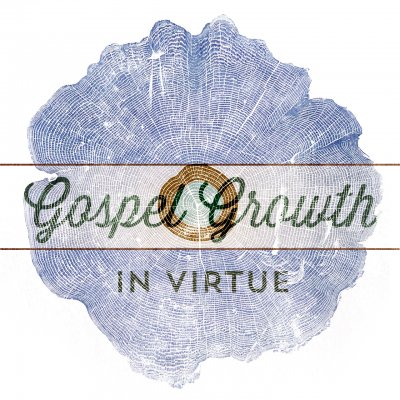 Gospel Growth: In Virtue