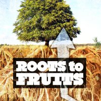 Roots To Fruits