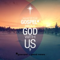 The Gospel about God with Us