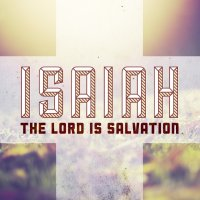 Isaiah: The Lord is Salvation