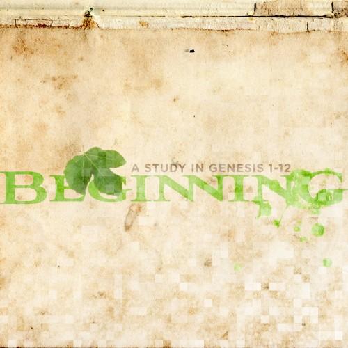 Beginning - Genesis 1-12